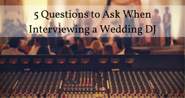 5 Questions To Ask When Interviewing A Wedding DJ